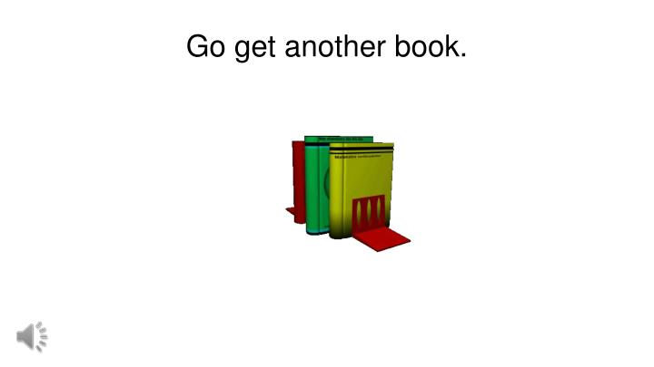 Go get another book.