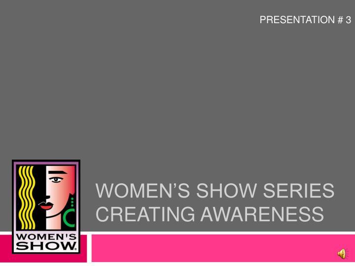 Women s show series creating awareness1