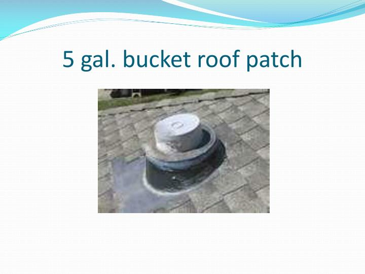 5 gal. bucket roof patch
