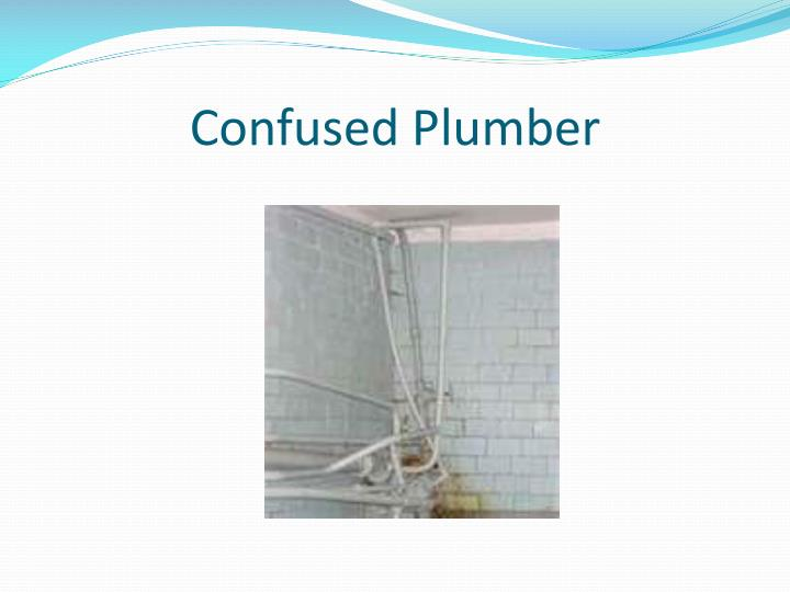Confused Plumber