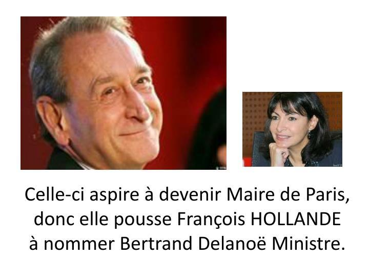Celle-ci aspire à devenir Maire de Paris, donc elle pousse François HOLLANDE