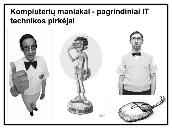 Kompiuterių maniakai - pagrindiniai IT technikos pirkėjai