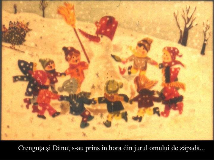Crenguţa şi Dănuţ s-au prins în hora din jurul omului de zăpadă...