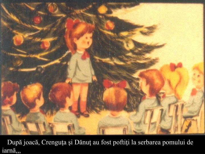 După joacă, Crenguţa şi Dănuţ au fost poftiţi la serbarea pomului de iarnă,,,