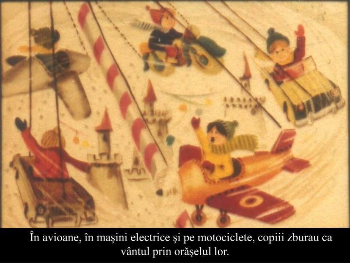 În avioane, în maşini electrice şi pe motociclete, copiii zburau ca vântul prin orăşelul lor.