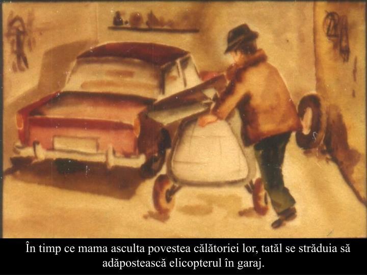În timp ce mama asculta povestea călătoriei lor, tatăl se străduia să adăpostească elicopterul în garaj.