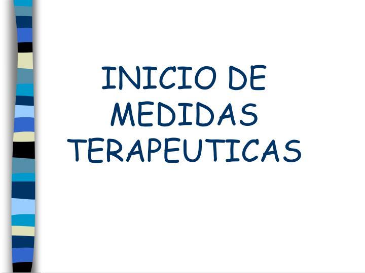 INICIO DE MEDIDAS TERAPEUTICAS