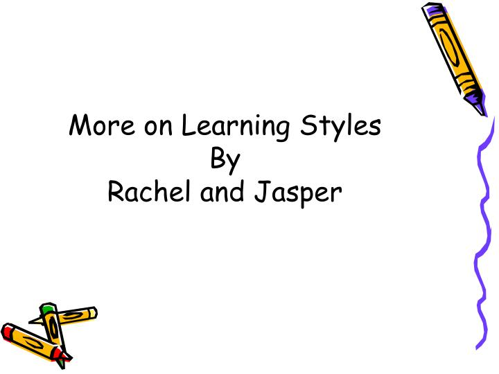 More on Learning Styles