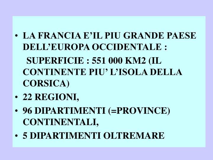 LA FRANCIA E'IL PIU GRANDE PAESE DELL'EUROPA OCCIDENTALE :