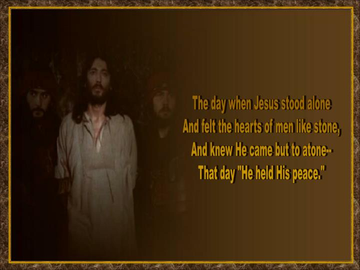 The day when Jesus stood alone
