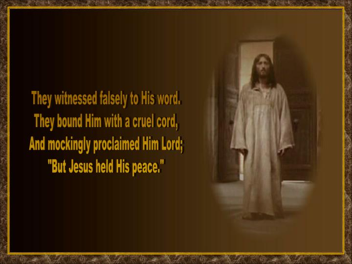 They witnessed falsely to His word.