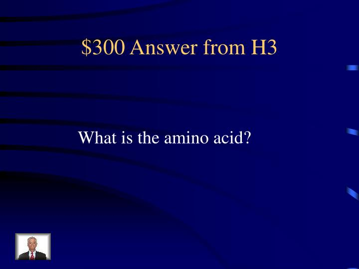 $300 Answer from H3