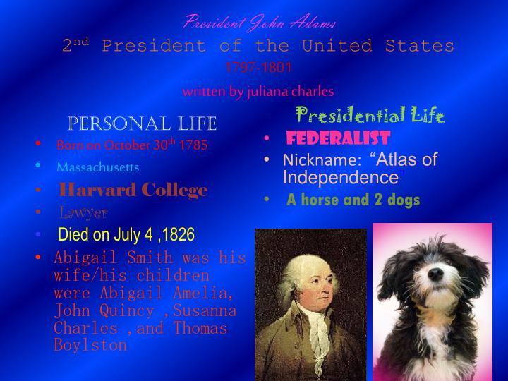 President john adams 2 nd president of the united states 1797 1801 written by juliana charles