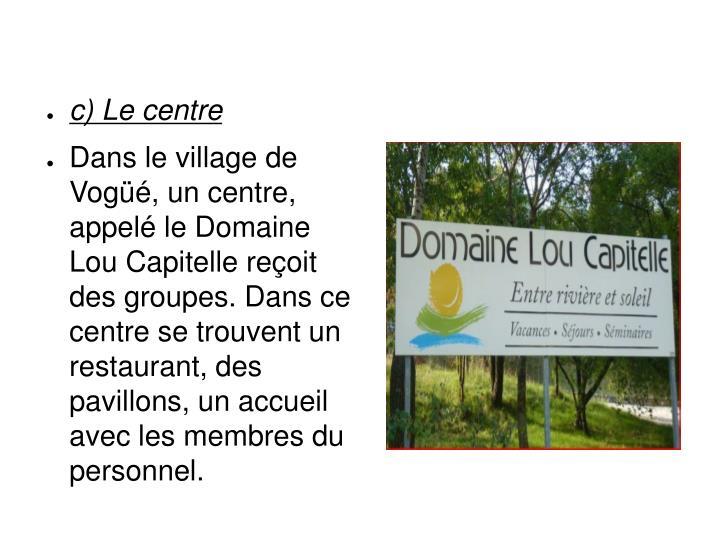 c) Le centre