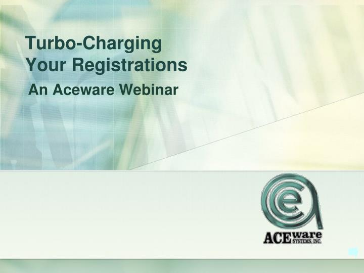 turbo charging your registrations n.