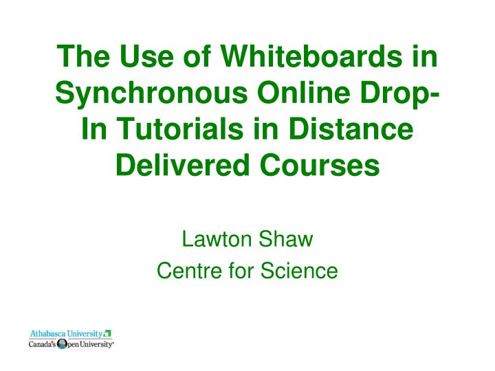 the use of whiteboards in synchronous online drop in tutorials in distance delivered courses