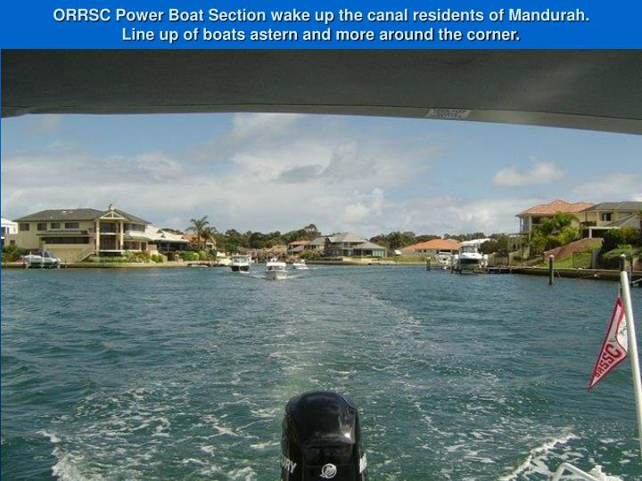 ORRSC Power Boat Section wake up the canal residents of Mandurah. Line up of boats astern and more around the corner.