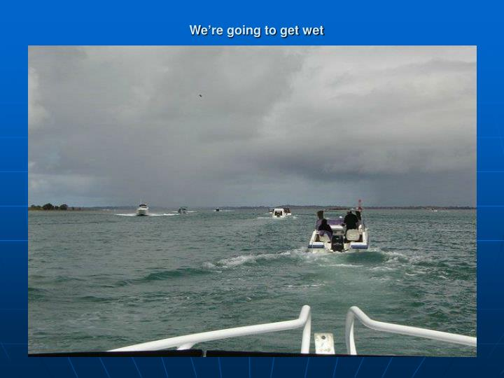 We're going to get wet