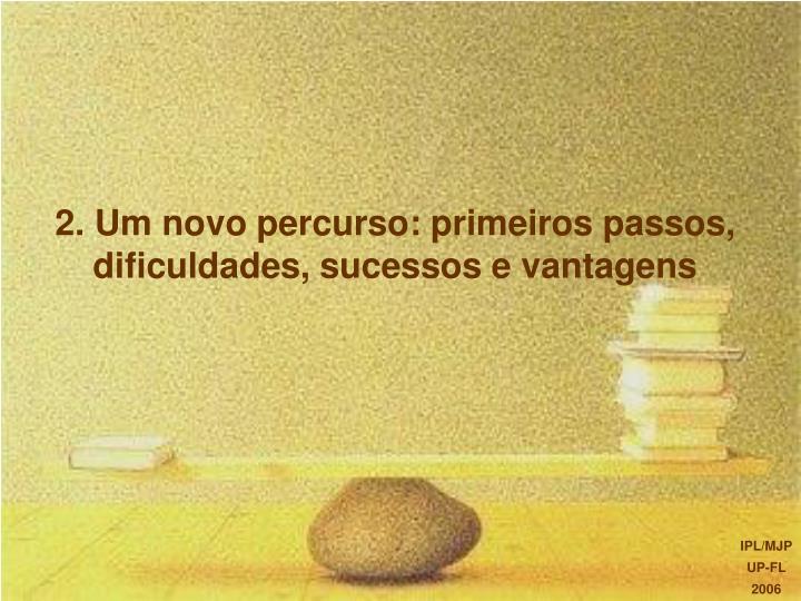 2 um novo percurso primeiros passos dificuldades sucessos e vantagens