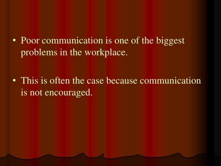 Poor communication is one of the biggest problems in the workplace.