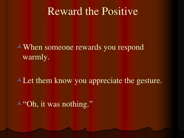 Reward the Positive