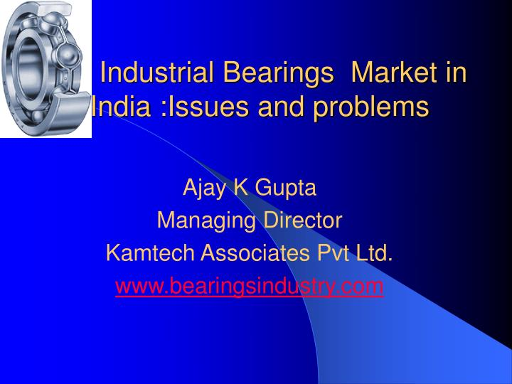 industrial bearings market in india issues and problems n.