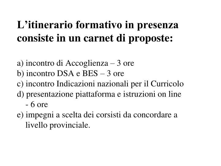 L'itinerario formativo in presenza consiste in un carnet di proposte:
