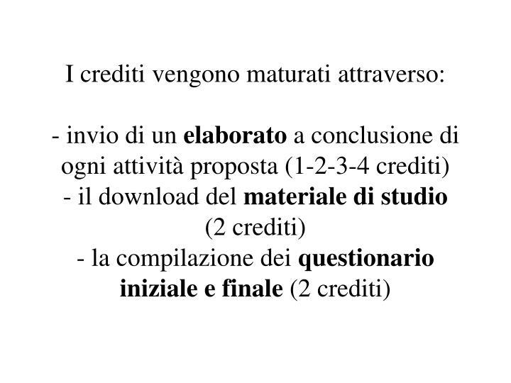 I crediti vengono maturati attraverso: