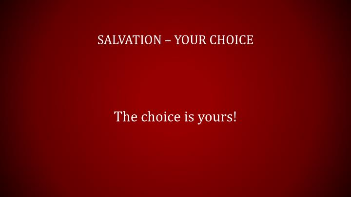 Salvation – your choice