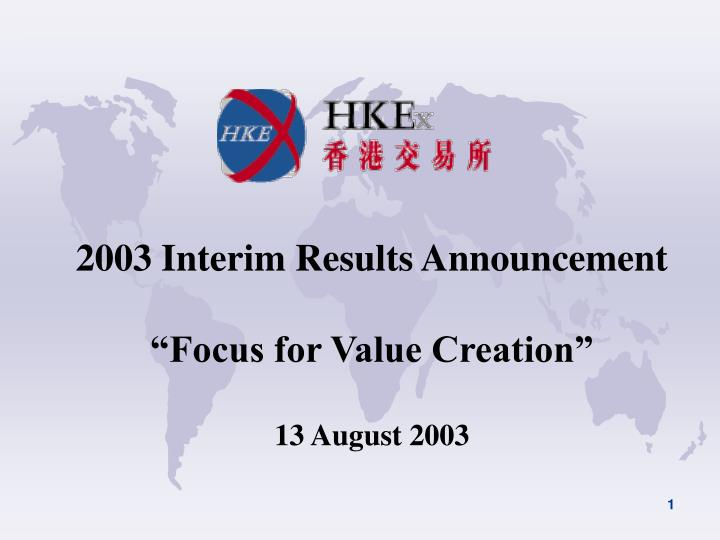 2003 interim results announcement focus for value creation 13 august 2003 n.