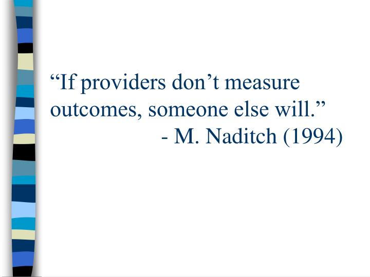 If providers don t measure outcomes someone else will m naditch 1994