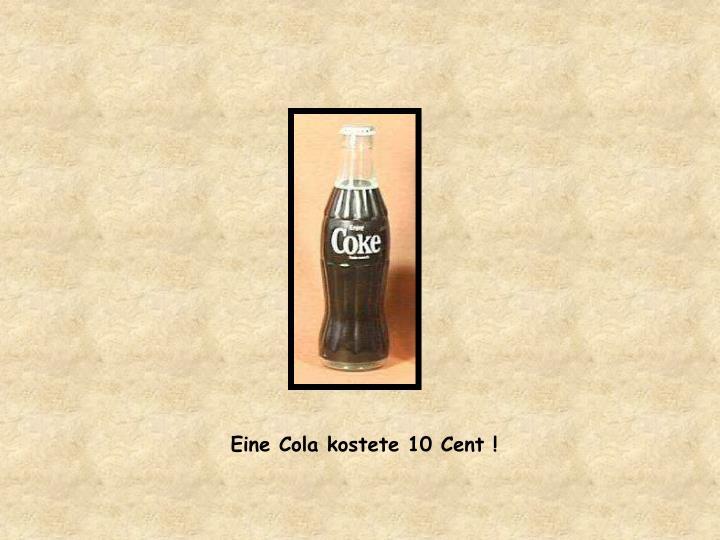 Eine Cola kostete 10 Cent !
