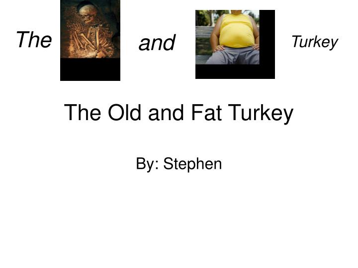 the old and fat turkey n.