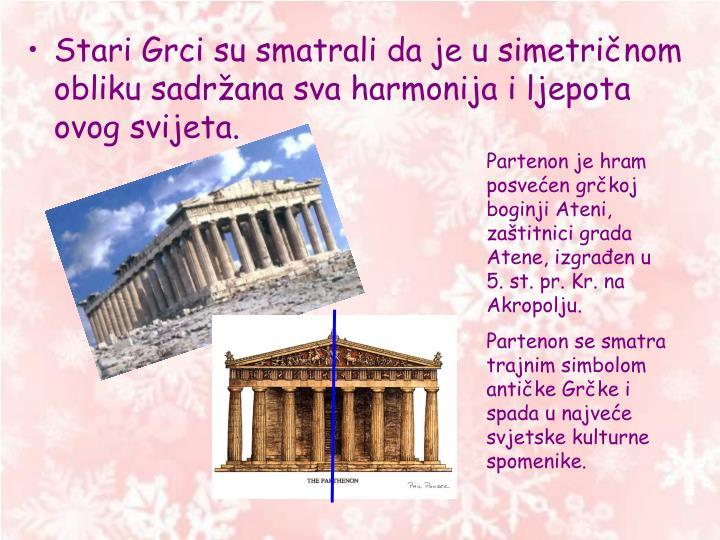 Stari Grci su smatrali da je u simetričnom obliku sadržana sva harmonija