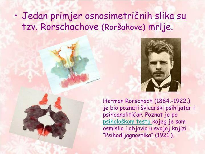Jedan primjer osnosimetričnih slika su tzv. Rorschachove
