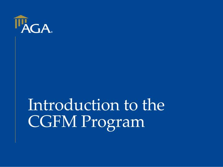 Ppt Introduction To The Cgfm Program Powerpoint Presentation Id