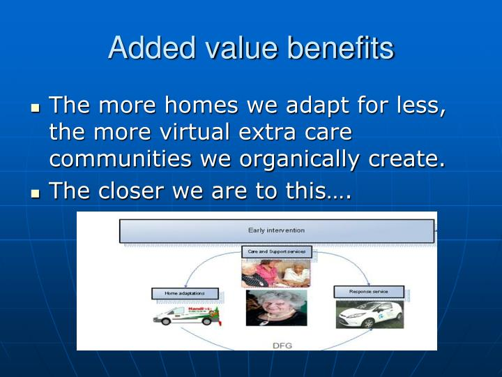 Added value benefits