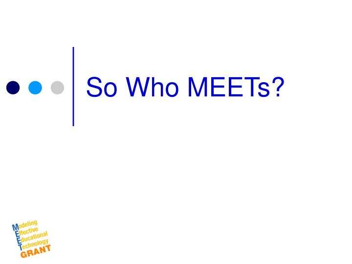 So Who MEETs?