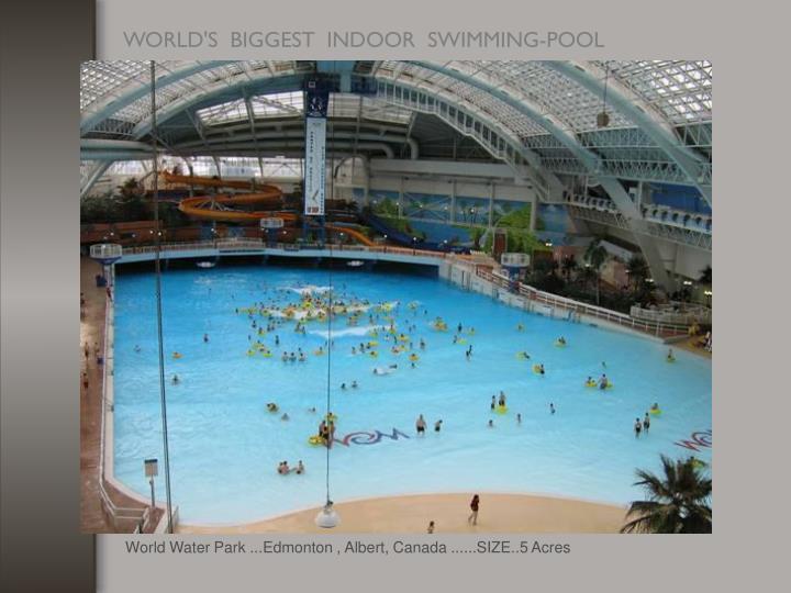 World Water Park ...Edmonton , Albert, Canada ......SIZE..5 Acres