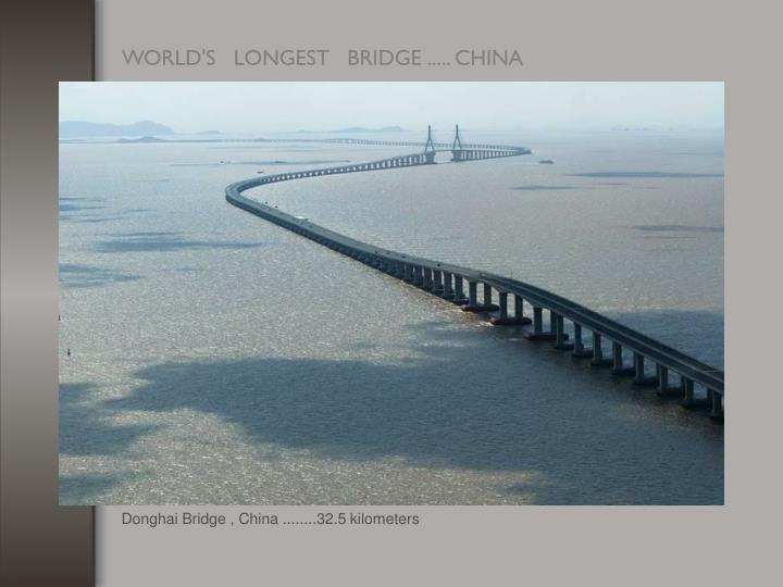 Donghai Bridge , China ........32.5 kilometers