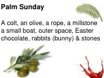 a colt an olive a rope a millstone a small boat outer space easter chocolate rabbits bunny stones