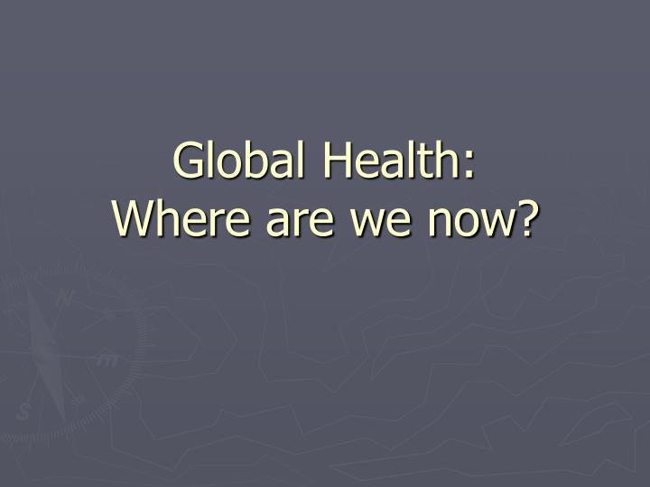 Global health where are we now