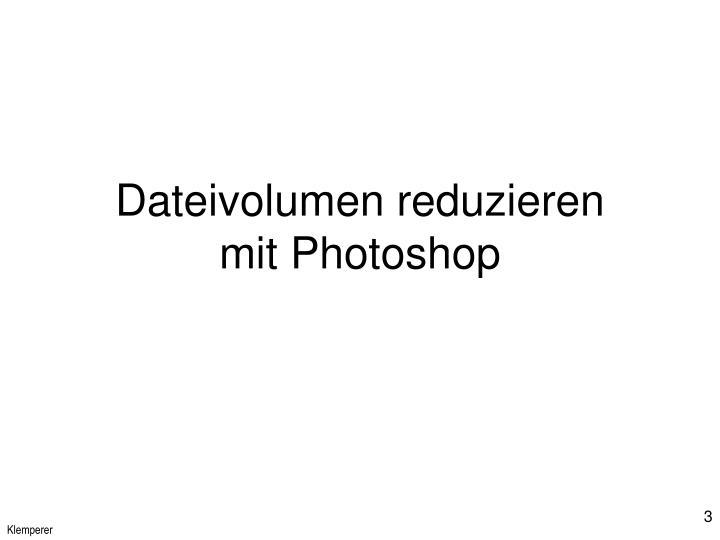 Dateivolumen reduzieren mit photoshop