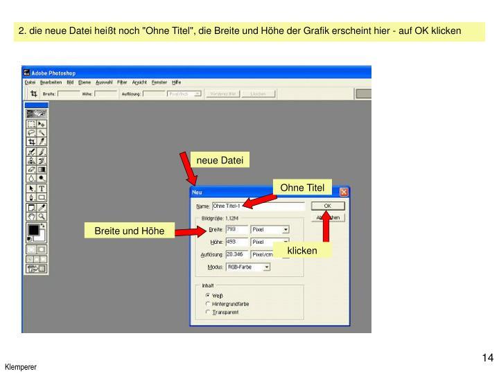 """2. die neue Datei heißt noch """"Ohne Titel"""", die Breite und Höhe der Grafik erscheint hier - auf OK klicken"""