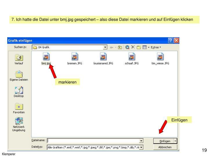 7. Ich hatte die Datei unter bmj.jpg gespeichert – also diese Datei markieren und auf Einfügen klicken
