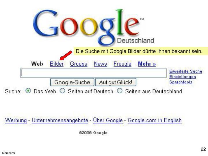 Die Suche mit Google Bilder dürfte Ihnen bekannt sein.