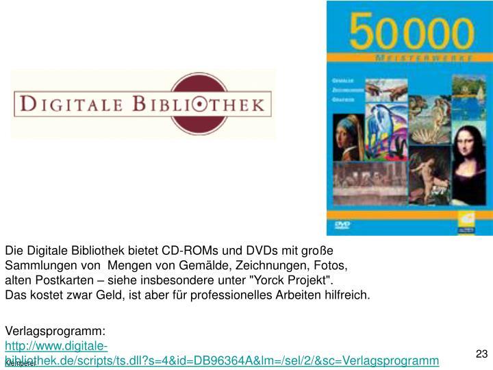 """Die Digitale Bibliothek bietet CD-ROMs und DVDs mit große Sammlungen von  Mengen von Gemälde, Zeichnungen, Fotos, alten Postkarten – siehe insbesondere unter """"Yorck Projekt""""."""
