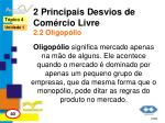 2 principais desvios de com rcio livre 2 2 oligop lio