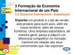 3 forma o da economia internacional de um pa s 3 2 com rcio internacional exporta o