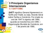 3 principais organismos internacionais 3 1 gatt omc